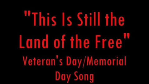 Thumbnail for entry This Is Still the Land of the Free - Veteran's Day/Memorial Day Song