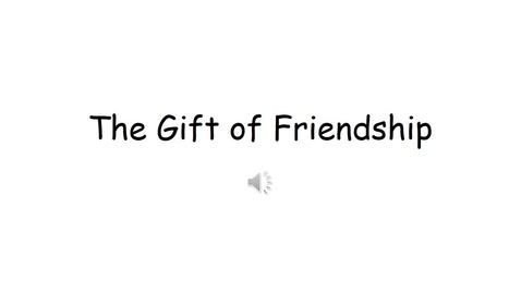 Thumbnail for entry The Gift of Friendship