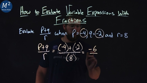 Thumbnail for entry How to Evaluate Variable Expressions with Fractions | Evaluate (p+q)/r when p=-4, q=-2, r=8 | 4 of 4