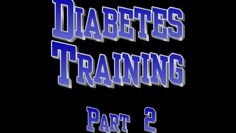 Thumbnail for entry Diabetes Training Part 2