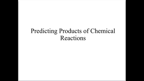Thumbnail for entry Unit 8 Video 3: Predicting Products of Reactions