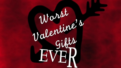 Thumbnail for entry Worst Valentines Gifts Ever
