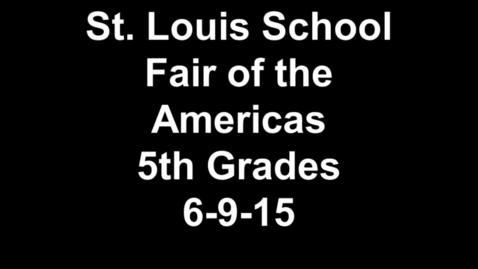Thumbnail for entry St. Louis School Fair of the Americas 5th Grades 6-9-15