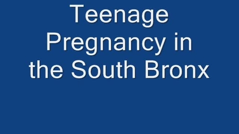 Thumbnail for entry South Bronx QOL - Teen Pregnancy