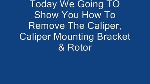 Thumbnail for entry How to remove the caliper, caliper mounting bracket & rotor
