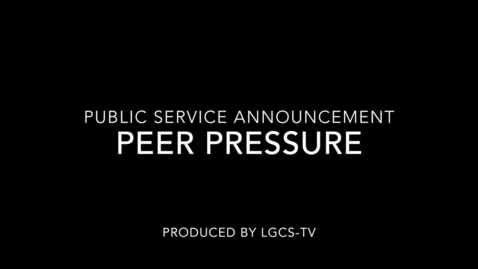 Thumbnail for entry LGCS-TV PSA Peer Pressure