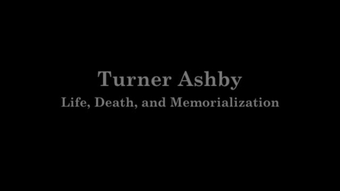 Thumbnail for entry Turner Ashby: Life, Death, and Memorialization