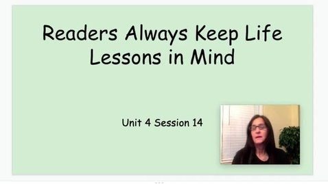 Thumbnail for entry RW Unit 4 Session 14 Day 2 Readers Keep Life Lessons in MInd