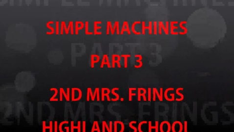 Thumbnail for entry Simple Machines by Ms. Frings' 2nd grade Part 3