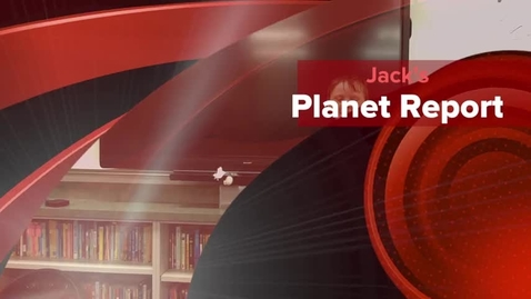 Thumbnail for entry Jack's Planet Report