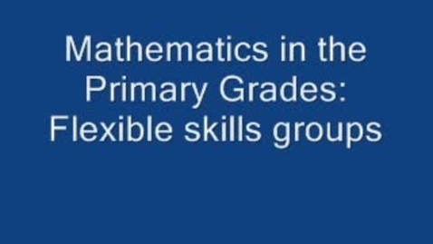 Thumbnail for entry Primary Math Flexible Skills Groups