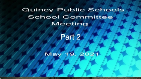 Thumbnail for entry School Committee May 19, 2021 Part 2