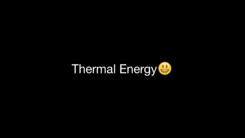 Thumbnail for entry Thermal energy:)