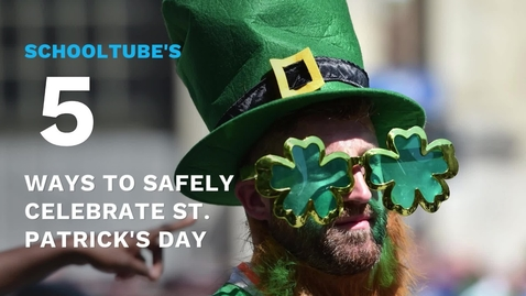 Thumbnail for entry SchoolTube's 5 Ways to Safely Celebrate St. Patrick's Day