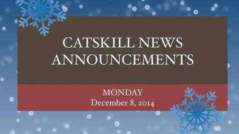 Thumbnail for entry Catskill News Announcements 12.8.14