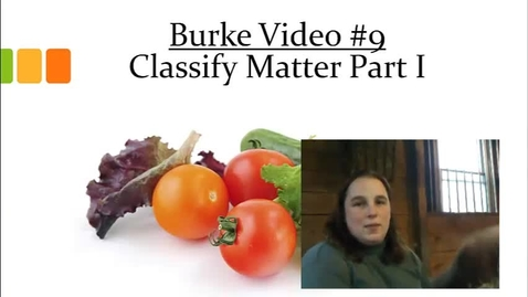 Thumbnail for entry Burke Video 9 Classify Matter Part I