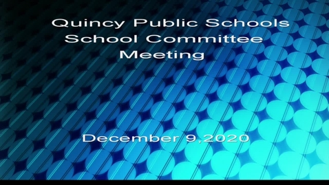 Thumbnail for entry Quincy School Committee December 9, 2020 - Part 1