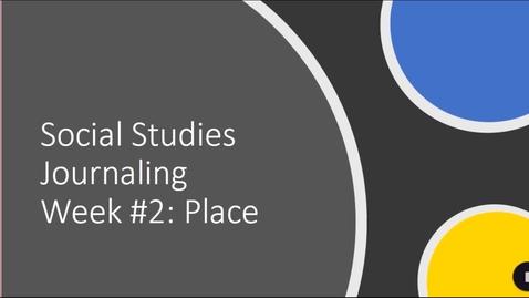 Thumbnail for entry Week 2 SocialStudies Journal SenseOfPlace Grade 7-8