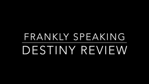 Thumbnail for entry Frankly Speaking: Destiny Review