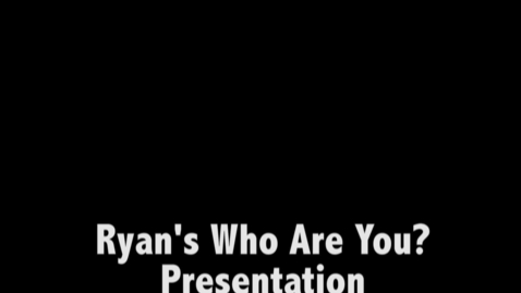 Thumbnail for entry Ryan Perry Who Are You Presentation-Alicia Briones