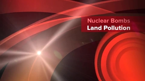 Thumbnail for entry Nuclear Bombs & Land Pollution