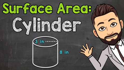 Thumbnail for entry How to Find the Surface Area of a Cylinder | Math with Mr. J