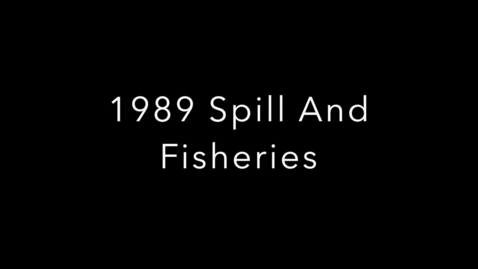 Thumbnail for entry  1989 Valdez Exxon Oil Spill and Affects on Fisheries