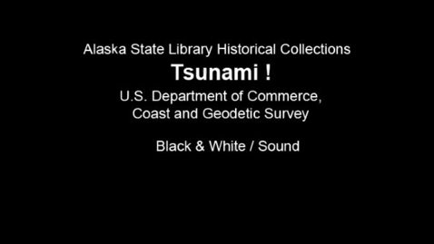 Thumbnail for entry Tsunami! U.S. Department of Commerce-Coast and Geodetic Survey (asl_0057_Film_16mm)