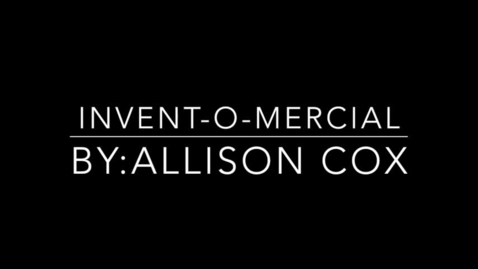 Thumbnail for entry Invent-O-Mercial 2017: Allison C.