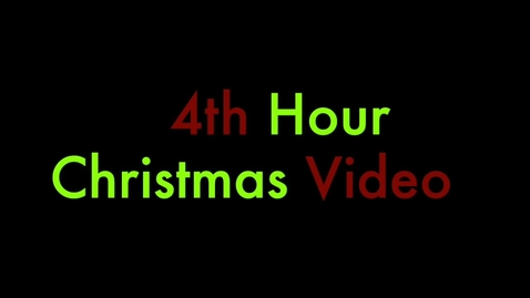 Thumbnail for entry 4th Hour Christmas Video