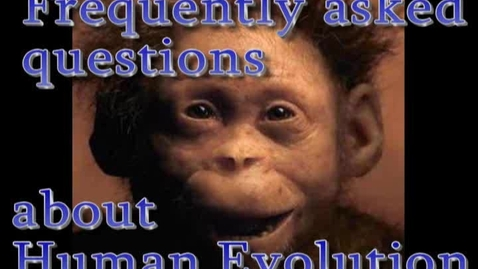 Thumbnail for entry FAQ about Human Evolution