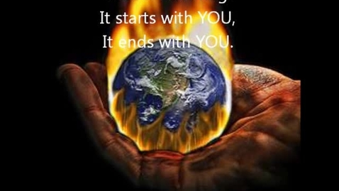 Thumbnail for entry Global Warming It Starts with YOU. It ends with YOU.