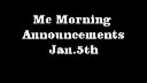 Thumbnail for entry MC Morning Announcements Jan.5th