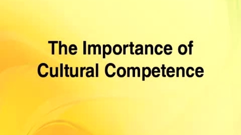 Thumbnail for entry Cultural Competence 3 -- The Importance of Cultural Competence