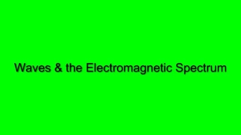 Thumbnail for entry Waves and the Electromagnetic Spectrum