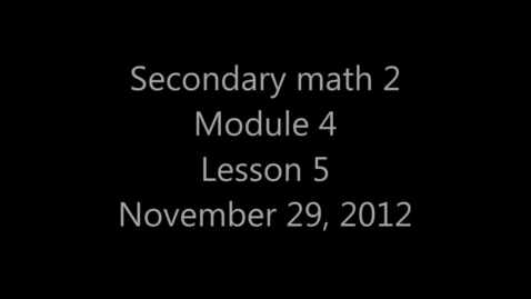 Thumbnail for entry Secondary Math 2 Module 4 lesson 5 Nov 29, 2012