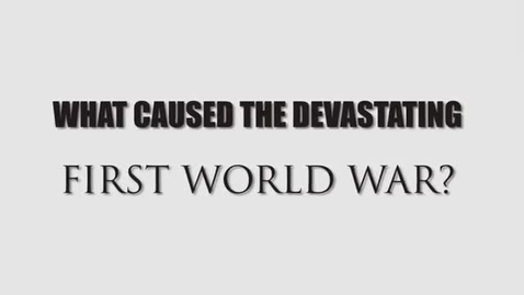 Thumbnail for entry What Caused the First World War