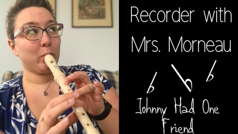 Thumbnail for entry 4th Grade: Johnny Had One Friend Recorder Warm Up