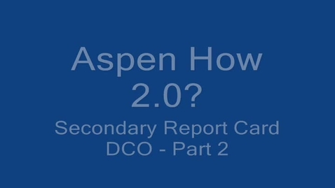 Thumbnail for entry Aspen - Secondary Report Card DCO Recording Part 2 (of 3)