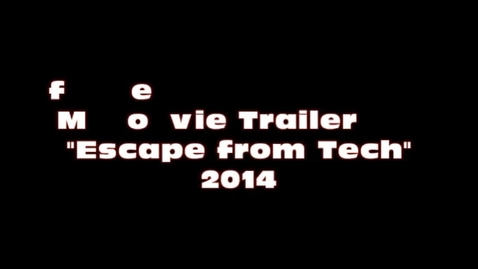 "Thumbnail for entry Movie Trailer: ""Escape from Tech"""