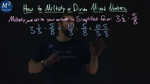Thumbnail for entry How to Multiply or Divide Mixed Numbers | 3 1/3 • 5/8 | Part 1 of 4 | Minute Math
