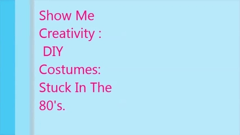 Thumbnail for entry Show Me Your Creativity: DIY Costumes: Stuck in the 80's