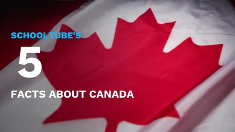 Thumbnail for entry SchoolTube's 5 Facts About Canada