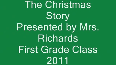 Thumbnail for entry The Christmas Story - Mrs. Richards First Grade 2011