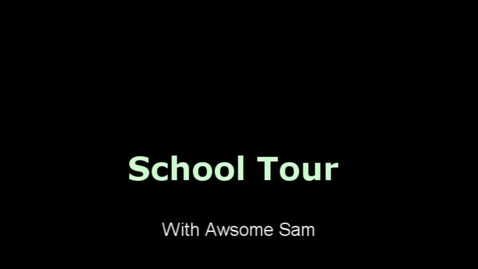 Thumbnail for entry School tour With Awesome Sam