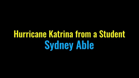 Thumbnail for entry Sydney Able- Hurricane Katrina from a Student