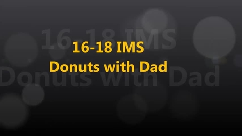 Thumbnail for entry 17-18 IMS Donuts with Dad