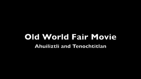 Thumbnail for entry Old World Fair Video: Ahuiliztli and Tenochtitlan