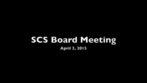 Thumbnail for entry April 2, 2015 SCS Board Meeting