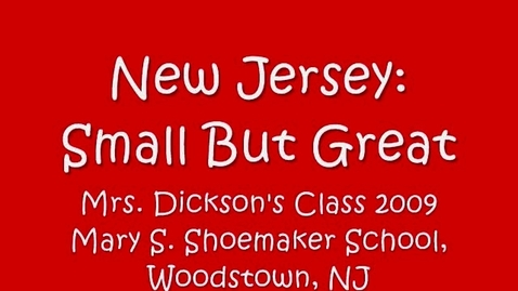 Thumbnail for entry New Jersey: Small but Great-Mrs. Dickson's 4th Grade Class 2009-Mary S. Shoemaker School